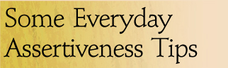 Some Everyday Assertiveness Tips